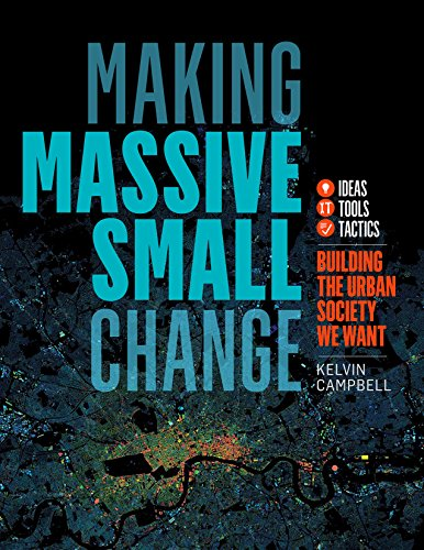Making Massive Small Change:Building the Urban Society We Want: Ideas, Tools, Tactics By Kelvin Campbell