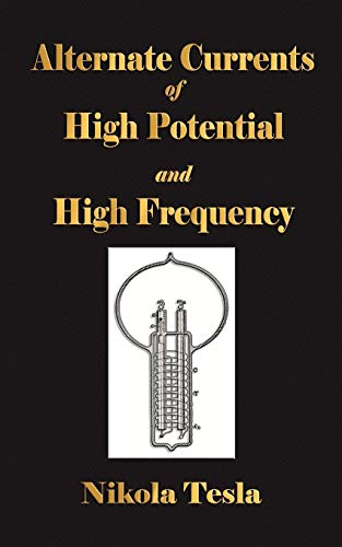 Experiments With Alternate Currents Of High Potential And High Frequency von Nikola Tesla
