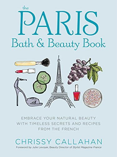 The Paris Bath and Beauty Book By Chrissy Callahan