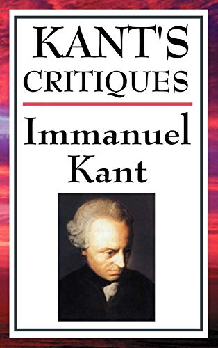 Kant's Critiques: The Critique of Pure Reason, the Critique of Practical Reason, the Critique of Judgement by Immanuel Kant (University of California, San Diego, University of Pennsylvania )