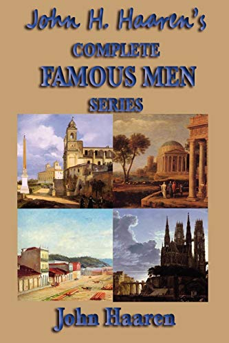 John H. Haaren's Complete Famous Men Series By John H Haaren