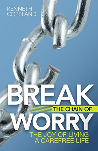 Break the Chain of Worry By Kenneth Copeland