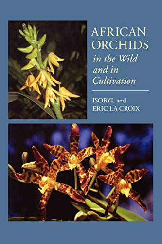 African Orchids in the Wild and in Cultivation By Isobyl la Croix