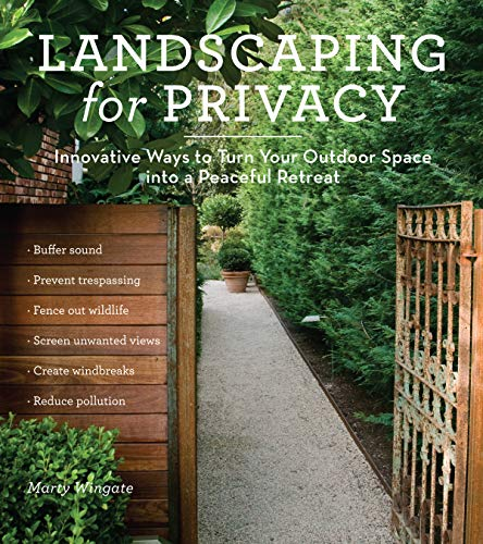 Landscaping for Privacy: Innovative Ways to Turn Your Outdoor Space into a Peaceful Retreat by Marty Wingate