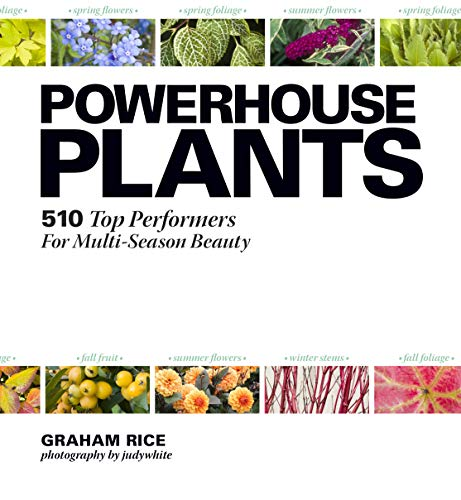 Powerhouse Plants: 510 Top Performers for Multi-Season Beauty By Graham Rice