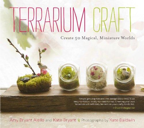 Terrarium Craft: Create 50 Magical, Miniature Worlds By Amy Bryant Aiello