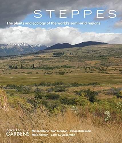 Steppes: The Plants and Ecology of the World's Semi-Arid Regions By Michael Bone