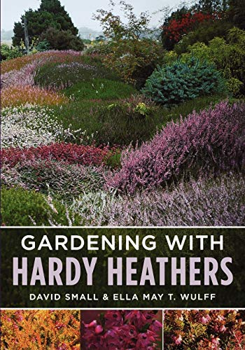 Gardening with Hardy Heathers By David Small
