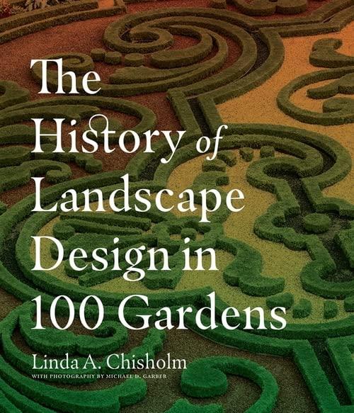 History of Landscape Design in 100 Gardens By Linda A. Chisholm
