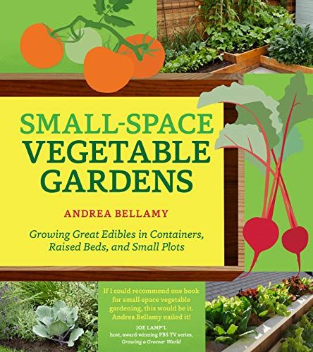 Small-Space Vegetable Gardens By Andrea Bellamy
