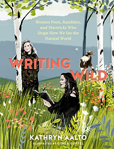 Writing Wild: Women Poets, Ramblers and Mavericks Who Shape How We See the Natural World par Kathryn Aalto