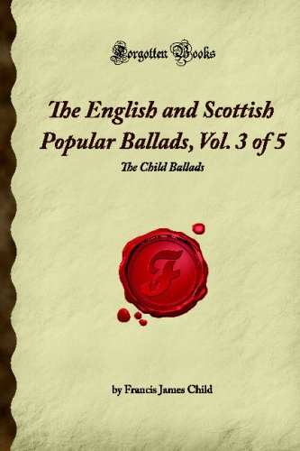 The English and Scottish Popular Ballads, Vol. 3 of 5: The Child Ballads (Forgotten Books) By Francis James Child
