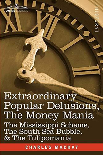 Extraordinary Popular Delusions, the Money Mania By Charles MacKay