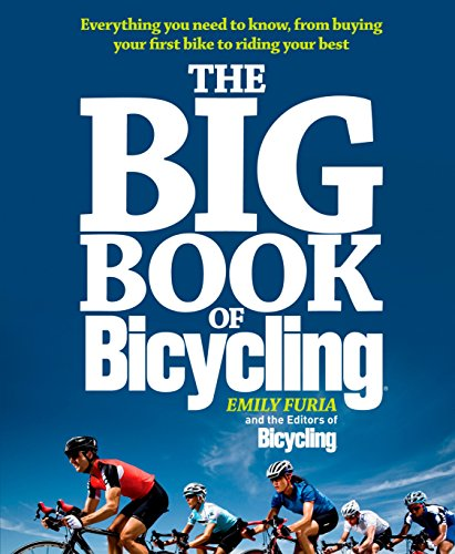 The Big Book of Bicycling: Everything You Need to Know, from Buying Your First Bike to Riding Your Best By Emily Furia