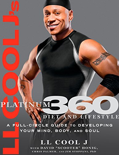 LL Cool J's Platinum 360 Diet and Lifestyle: A Full-Circle Guide to Developing Your Mind, Body, and Soul by LL Cool J