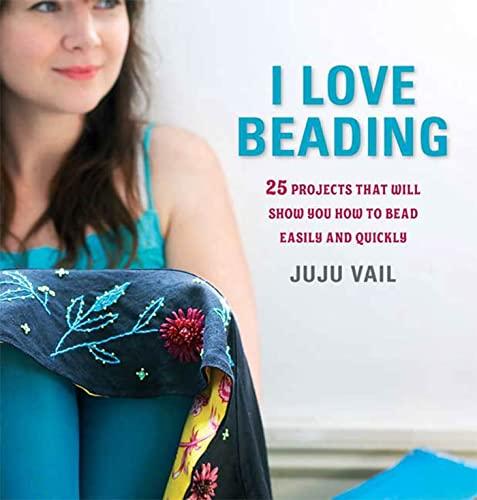 I Love Beading By Juju Vail