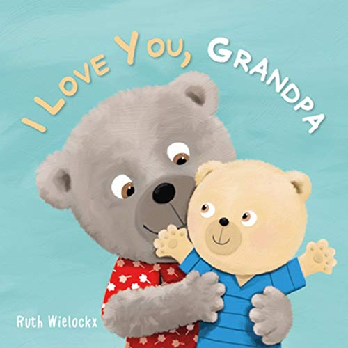 I Love You, Grandpa By Ruth Wielockx