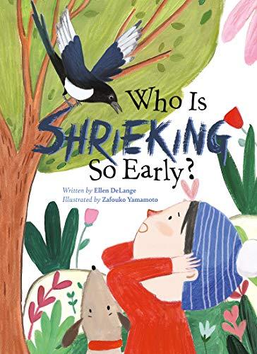 Who Is Shrieking So Early? By Ellen DeLange