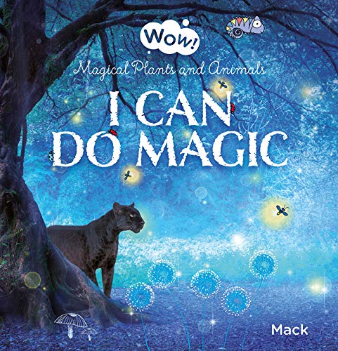 Wow! I Can Do Magic. Magical Plants and Animals By Mack van Gageldonk