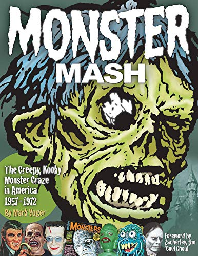 Monster Mash: The Creepy, Kooky Monster Craze In America 1957-1972 By Mark Voger