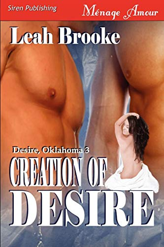 Creation of Desire [Desire, Oklahoma 3] Siren Menage Amour #36) By Leah Brooke