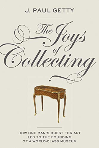 Joys of Collecting By J. Paul Getty