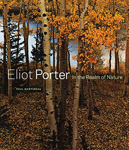 Eliot Porter - In the Realm of Nature By . Martineau