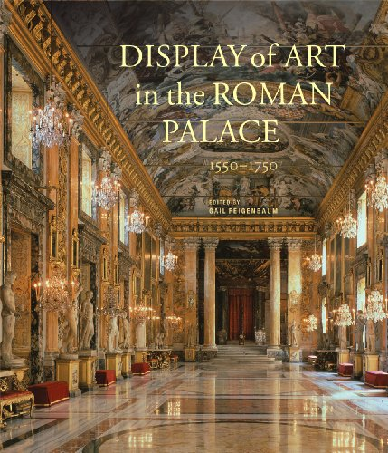Display of Art in Roman Palace, 1550-1750 By . Feigenbaum