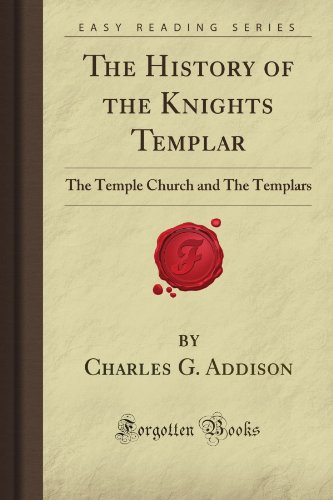 The History of the Knights Templar: The Temple Church and The Templars (Forgotten Books) By Charles G. Addison