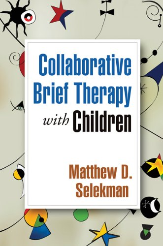 Collaborative Brief Therapy with Children By Matthew D. Selekman (Matthew D. Selekman, MSW, LCSW, Founder and Director, Partners for Collaborative Solutions, Skokie, IL)
