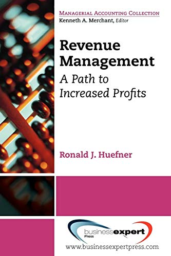 Revenue Management: A Path to Increased Profits By Ronald Huefner