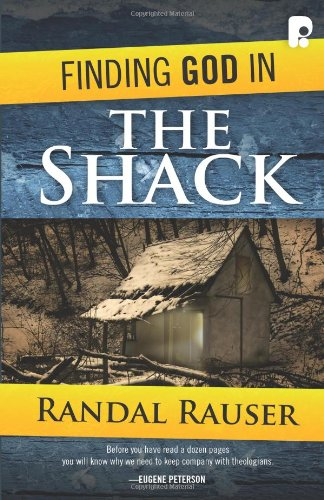 Finding God in the Shack: Conversations on an Unforgettable Weekend By Randal Rauser