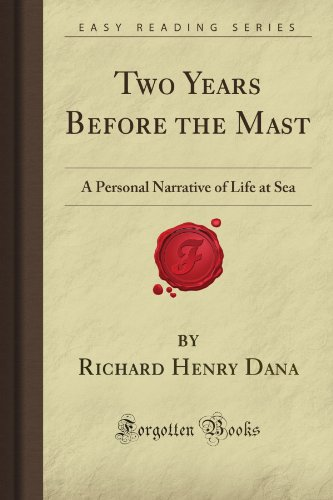 Two Years Before the Mast: A Personal Narrative of Life at Sea (Forgotten Books) By Richard Henry Dana
