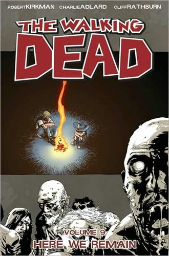 The Walking Dead Volume 9: Here We Remain By Robert Kirkman