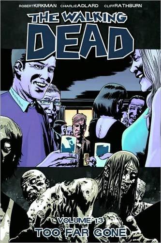 The Walking Dead Volume 13: Too Far Gone By Robert Kirkman