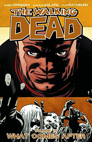 The Walking Dead Volume 18: What Comes After by Robert Kirkman