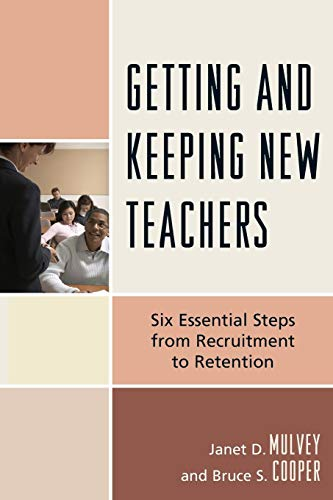 Getting and Keeping New Teachers By Janet D. Mulvey