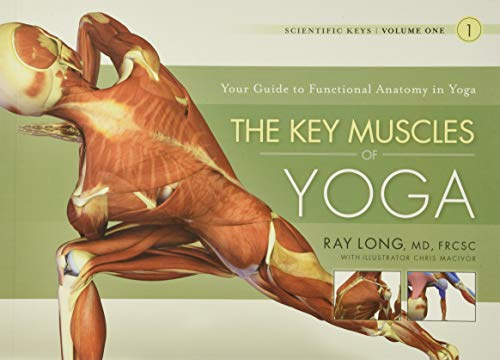Key Muscles of Yoga: Your Guide to Functional Anatomy in Yoga By Ray Long, MD FRCSC