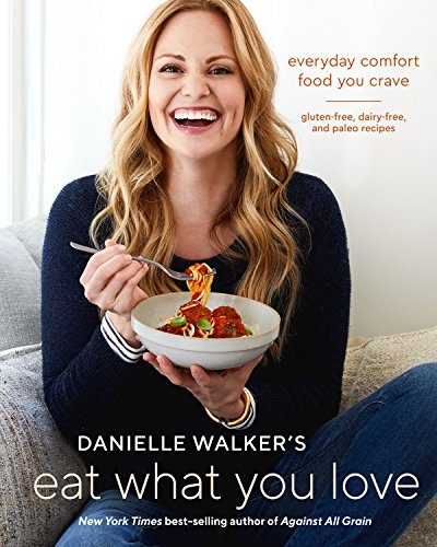 Danielle Walker's Eat What You Love By Danielle Walker