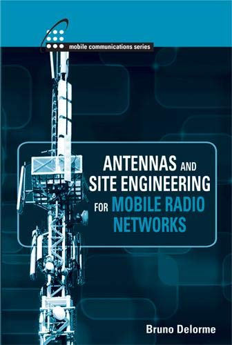 Antennas and Site Engineering for Mobile Radio Networks By Bruno Delorme