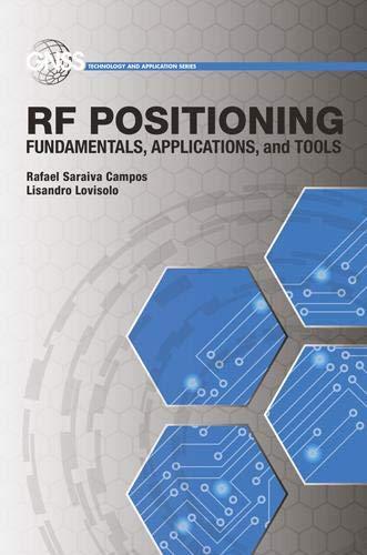 RF Positioning: Fundamentals, Applications, and Tools By Rafael Saraiva Campos