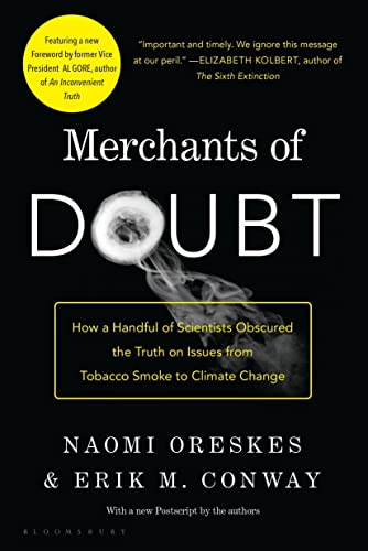 Merchants of Doubt: How a Handful of Scientists Obscured the Truth on Issues from Tobacco Smoke to Global Warming by Associate Professor in the Department of History and the Program in Science Studies Naomi Oreskes (University of California, San Diego UC