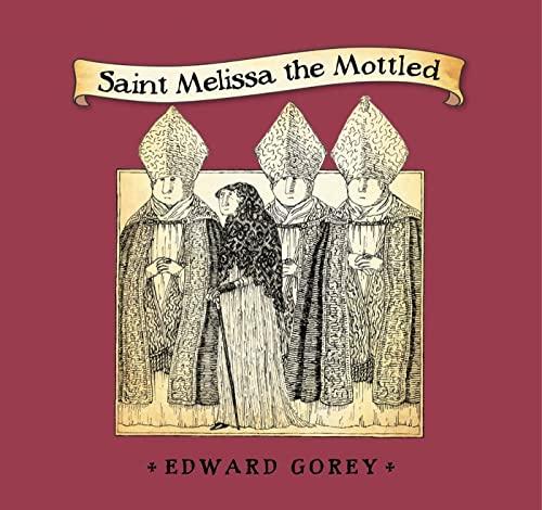 Saint Melissa the Mottled By Edward Gorey