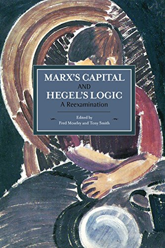 Marx's Capital And Hegel's Logic: A Reexamination By Fred Moseley