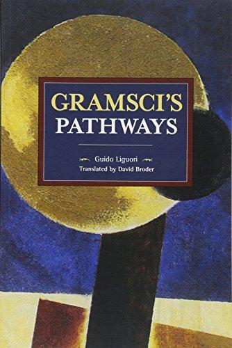 Gramsci's Pathways By Guido Liguori