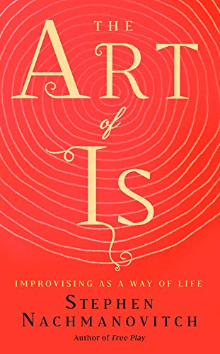 The Art of Is By Stephen Nachmanovitch