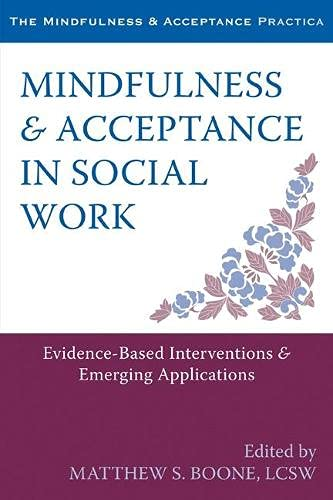 Mindfulness and Acceptance in Social Work By Matthew S Boone