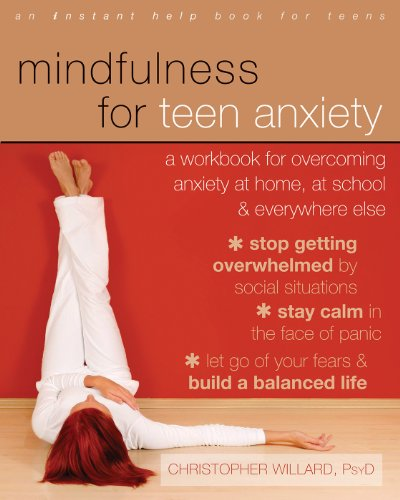 Mindfulness for Teen Anxiety: A Workbook for Overcoming Anxiety at Home, at School, and Everywhere Else by Christopher Willard