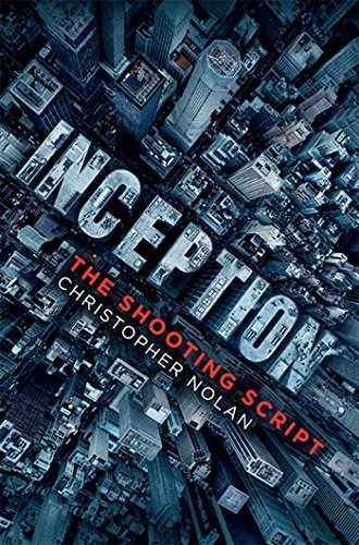 Inception: The Shooting Script By Christopher Nolan