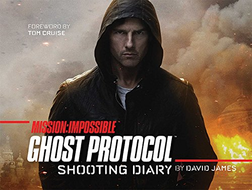 Mission: Impossible: Ghost Protocol: Shooting Diary by Dr. David James